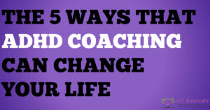 The 5 Ways That ADHD Coaching Can Change Your Life